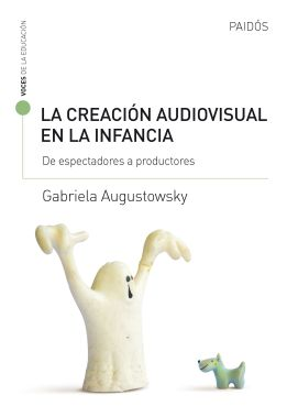 portada_la-creacion-audiovisual-en-la-infancia_gabriela-augustowsky_201703081342